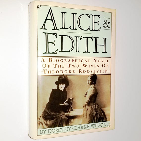 Alice & Edith: Biographical Novel of Two Wives of Theodore Roosevelt by Dorothy Clarke Wilson SIGNED 1st Ed Hardcover HC w/ Dust Jacket DJ