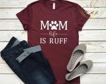 Dog Mom Shirt - Dog Lover Shirt - Mom Life is Ruff - Fur Mom Shirt - Fur Mama - Dog Mama
