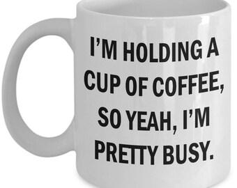 Busy With Coffee Mug, Funny Coffee Mug, Morning Mug, Monday Mug,Funny Quote Coffee Mug,Office Gift Mug