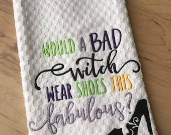 Halloween Witch Embroidered dish towel - Would a bad witch wear shoes this fabulous - funny, cute hostess gift, home decor - gifts under 15