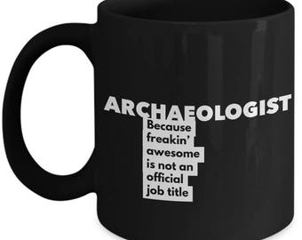 Archaeologist because freakin' awesome is not an official job title - Unique Gift Black Coffee Mug