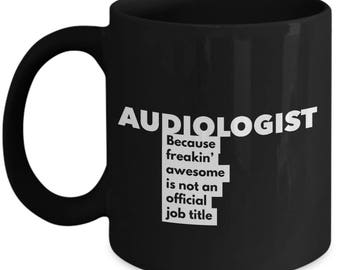 Audiologist because freakin' awesome is not an official job title - Unique Gift Black Coffee Mug