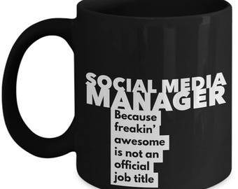 Social Media Manager because freakin' awesome is not an official job title - Unique Gift Black Coffee Mug