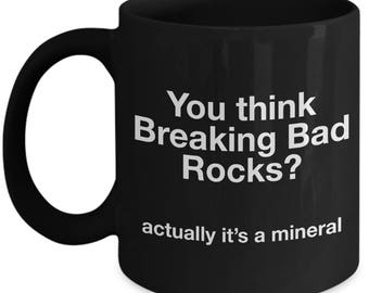 Breaking Bad Coffee Mug - You think Breaking Bad Rocks? actually it's a mineral - Black Mug