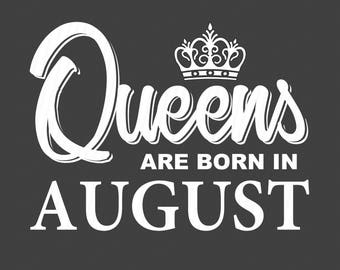 Queens are born in August svg, Birthday svg, Birthday girl svg, Cricut files, Cricut download, Silhouette files, August svg,