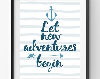 Let new adventures Begin Quote Print, Life Quote Print, Typography Quote, Quote Wall Art, Positive Quote Print, Nautical Artwork