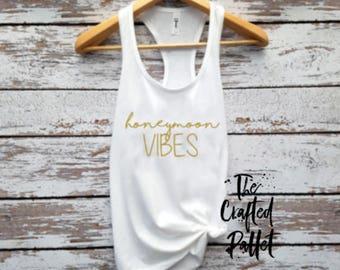 Honeymoon Shirt /  Honeymoon Vibes Shirt / Bride Shirt / Bride TankTop / Wedding Shirt / Bride Top / Honeymoon Tank