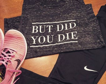 But Did You Die Tank Top, Work out Tank, Tank Top