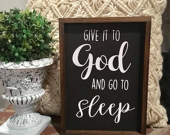 Give it to God and Go to Sleep | Wood Sign | Jesus | Home Decor | Farmhouse Decor|
