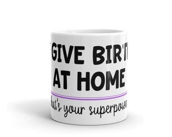 I Give Birth at Home What's Your Superpower Homebirth Mom Mama Mother's Day Midwife Doula Birth Worker Gift Idea Mug