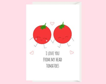 I Love You From My Head Tomatoes Pun Card / Funny Love Card / Cute Anniversary Card / First Anniversary / Boyfriend Card / Girlfriend Card
