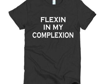 flexin in my complexion t-shirt Short sleeve women's shirt