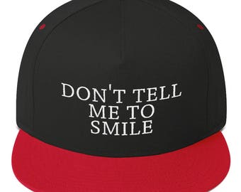 don't tell me to smile hat Flat Bill Cap