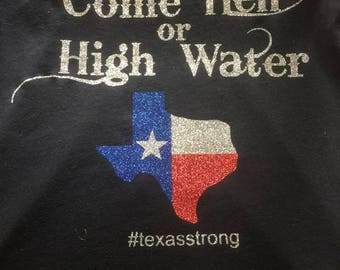 Come Hell or High Water Texas Glitter - XXL Extra Extra Large - Hurricane Harvey