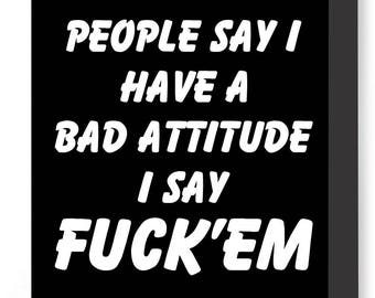 People Say I Have A Bad Attitude I Say Fuck'Em canvas, Offensive Humor canvas, Fuck 'Em, Bad Attitude, Adult Humor, NSFW Humor, Fuck people