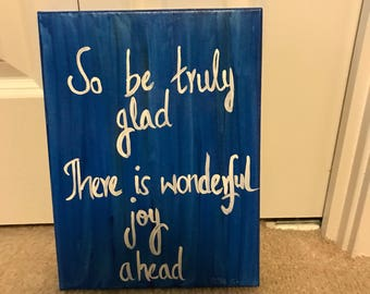 So be truly glad