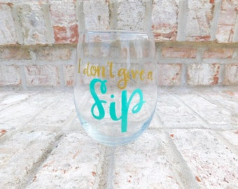 I Don't Give a Sip: stemless wineglass/ funny wineglass/ wine connoisseur