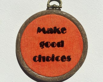 Make Good Choices - embroidery hoop art, Pitch Perfect, Beca, wall hanging, embroidery, inspiration, pitch slapped, inspire me, inspire art