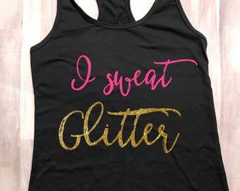 I sweat glitter, gym shirt, work out shirt, work out tank, gym tank, tank top for women, shirts for women