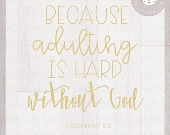Adulting is Hard without God SVG File Religious Svg Jesus Svg Christian Svg Bible Children of God Faith Svg Svg file for Silhouette & Cricut