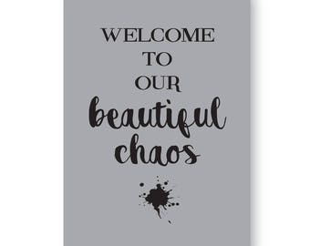 Welcome To Our Beautiful Chaos Sign, Print, House Warming Print, Humorous House Sign!