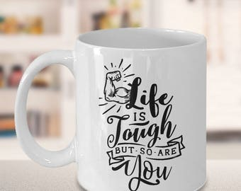 Unique Coffee Mugs, gift for him, gift for her, family gift ideas, inspirational quotes, encouragement quotes, life is tough but so are you