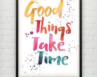 Good Things Take Time Inspirational Print