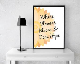 Where Flowers Bloom So Does Hope Print