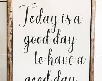 Farmhouse decor-Farmhouse signs-TODAY is a GOOD DAY to have a good day-fixer upper-custom signs-rustic