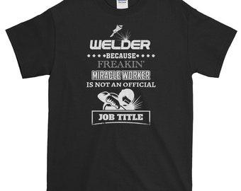 Welder Because Miracle Worker,Weld,Welding,Lovers,T shirt