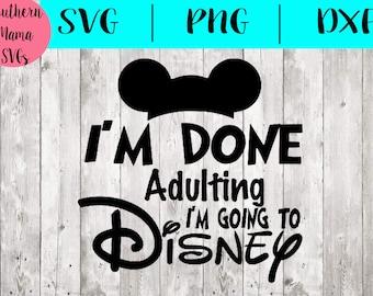 Im Done Adulting I'm Going To Disney Disney SVG File Bundle-Monogram SVG File-Mickey Svg-Mickey SVG File- Disney Svg File