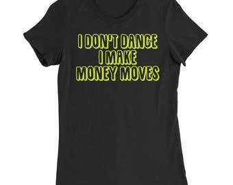 I Don't Dance I Make Money Moves - Ladies T-Shirt - Cardi B - Bodak Yellow