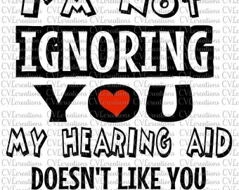 I'm not ignoring you my hearing aid doesn't like you SVG