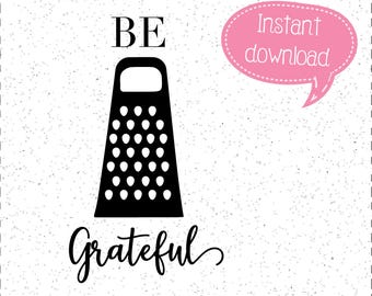 Be Grateful SVG, Kitchen SVGs, Kitchen Towel SVG, Kitchen Towers SVGs, Cheese Grater svg, Cricut Cut File, Silhouette File