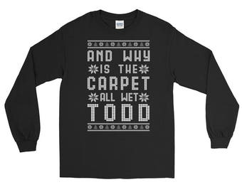 Why Is The Carpet All Wet Todd  Long Sleeve Ugly Christmas T-Shirt