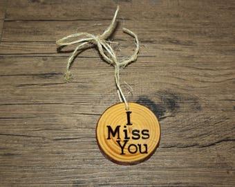 """Rustic Wood burned """"I Miss You"""" Ornament"""