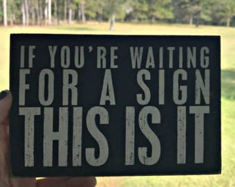 "If You're Waiting For A Sign This Is It  - Wooden Postcard Sign  6x4"" - - Raw Stained Wood"