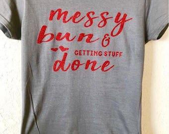 Messy bun and getting stuff done shirt.