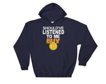 Should've Listened To Me Buy Bitcoin Hooded Sweatshirt // Digital Currency Hoodie // Cryptocurrency  Sweatshirt // Blockchain Bitcoin