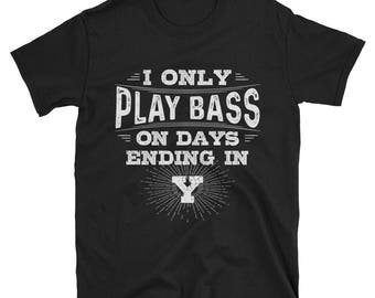 I Only Play Bass On Days Ending In Y T-Shirt, Funny Bassist Shirt, Bass Guitar Tee, Bassist TShirt, Bass Player Gift