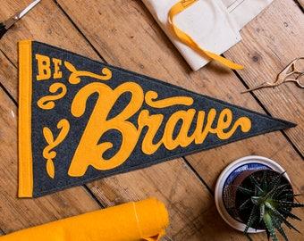 Premium 'Be Brave' Wool Blend Felt Pennant