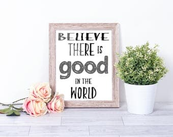 Believe there is good in the world, Printable, Be the good, 8x10 digital download