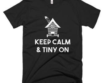 Keep Calm and Tiny On Tiny House T-Shirt