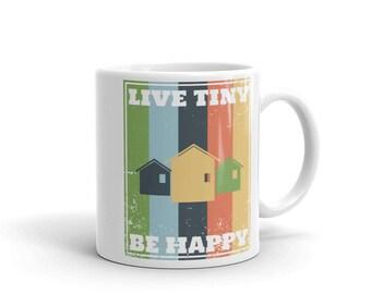 Live Tiny Be Happy Tiny House Mug made in the USA