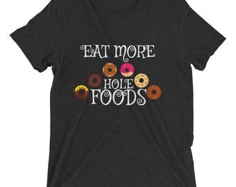 donuts, foodies, eat more hole foods, tshirt gift