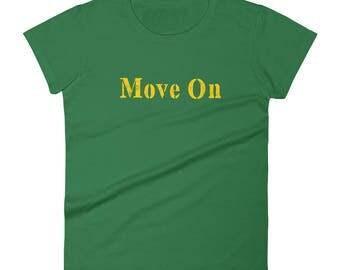 Move on Tshirt Women's short sleeve t-shirt