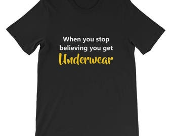 Funny christmas quote shirt When you stop believing you get underwear Short-Sleeve Unisex T-Shirt