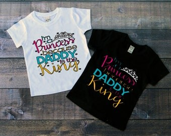 Children's Tee Shirt, Im A Princess Because Daddy Is A King, Princess T-Shirt, Black or White Tee, Infants, Toddler, Youth, Girl Shirt