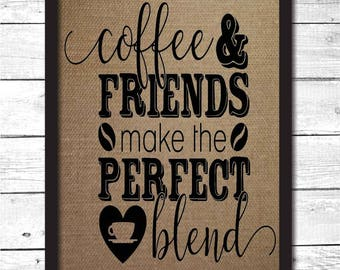 coffee and friends make the perfect blend, coffee wall art, coffee sign, coffee printable, gift for friend, coffee gifts, coffee, K13