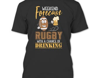 Weekend Forecast Rugby T Shirt, With A Chance Of Drinking T Shirt